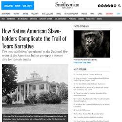 How Native American Slaveholders Complicate the Trail of Tears Narrative