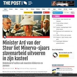 Minister Ard van der Steur liet Minerva-sjaars slavenarbeid uitvoeren in zijn kasteel