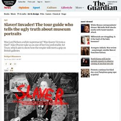 Slaver! Invader! The tour guide who tells the ugly truth about museum portraits