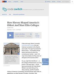 How Slavery Shaped America's Oldest And Most Elite Colleges : Code Switch
