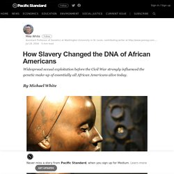 How Slavery Changed the DNA of African Americans – Pacific Standard