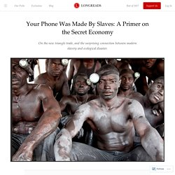 Your Phone Was Made By Slaves: A Primer on the SecretEconomy