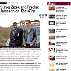 The Wire: Slavoj Žižek and Frederic Jameson Weigh in on the HBO Series