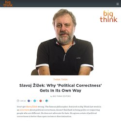 Slavoj Žižek: Why 'Political Correctness' Gets In Its Own Way