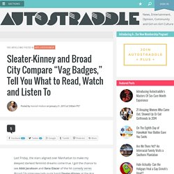 """Sleater-Kinney and Broad City Compare """"Vag Badges,"""" Tell You What to Read, Watch and Listen To"""