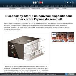 Sleepbox by Stark : un nouveau dispositif pour lutter contre l'apnée du sommeil - 02/02/17