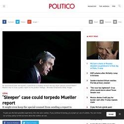 'Sleeper' case could torpedo Mueller report