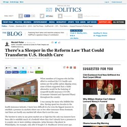 Wendell Potter: There's a Sleeper in the Reform Law That Could Transform U.S. Health Care