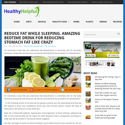 Reduce Fat While Sleeping. Amazing Bedtime Drink For Reducing Stomach Fat Like Crazy - Healthy and Helpful
