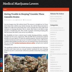 Having Trouble in Sleeping? Consider These Cannabis Strains ~ Medical Marijuana Lovers