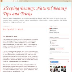 "Natural Beauty Tips and Tricks: The Dreaded ""S"" Word..."