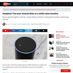 Sleepless? Use your Amazon Echo as a white noise machine