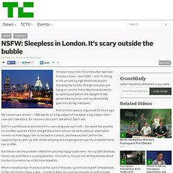 NSFW: Sleepless in London. It's scary outside the bubble