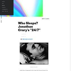 "Who Sleeps? Jonathan Crary's ""24/7"""