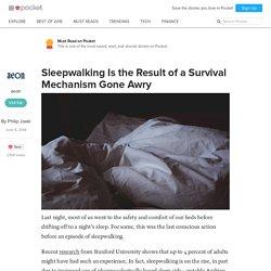 Sleepwalking Is the Result of a Survival Mechanism Gone Awry - aeon - Pocket