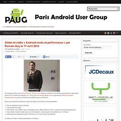 """Slides et vidéo """"Android rendu et performance"""" par Romain Guy le 17 avril 2012"""