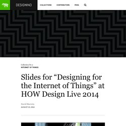 "Slides for ""Designing for the Internet of Things"" at HOW Design Live 2014"