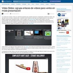Video Slides: agrupa enlaces de vídeos para verlos en modo presentación