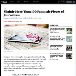 Slightly More Than 100 Fantastic Pieces of Journalism