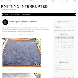 Woven Square Slippers: A Tutorial « Knitting Interrupted