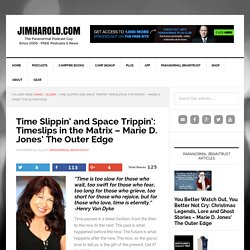 Time Slippin' and Space Trippin': Timeslips in the Matrix - Marie D. Jones' The Outer Edge - JimHarold.com