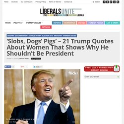 'Slobs, Dogs' Pigs' - 21 Trump Quotes About Women That Shows Why He Shouldn't Be President