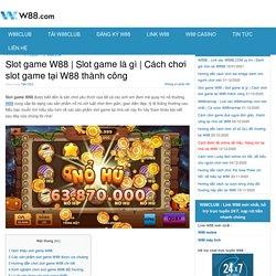 Cách chơi slot game tại W88 thành công