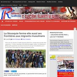 La Slovaquie ferme elle aussi ses frontières aux migrants musulmans