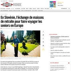 En Slovénie, l'échange de maisons de retraite pour faire voyager les seniors en Europe
