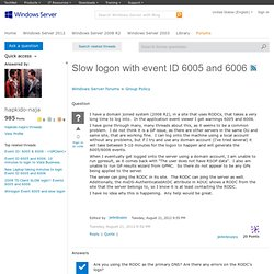 Slow logon with event ID 6005 and 6006