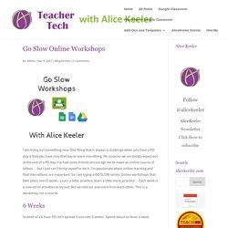 Go Slow Online Workshops - Teacher Tech