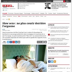 Slow sexe : ne plus courir derrière l'orgasme - Santé