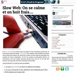 Slow Web: On se calme et on boit frais…