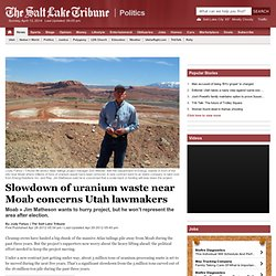 Cleanup of uranium waste near Moab will slow, which concerns Utah lawmakers