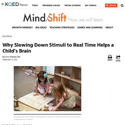 Why Slowing Down Stimuli to Real Time Helps a Child's Brain