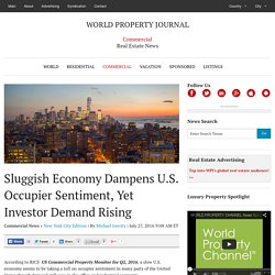 Sluggish Economy Dampens U.S. Occupier Sentiment, Yet Investor Demand Rising - WORLD PROPERTY JOURNAL Global News Center
