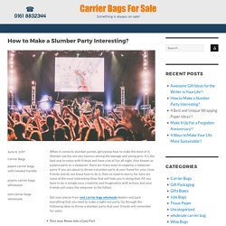 How to Make a Slumber Party Interesting?. Carrier Bags for Sale