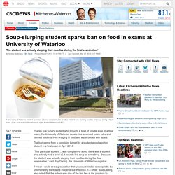 Soup-slurping student sparks ban on food in exams at University of Waterloo - Kitchener-Waterloo