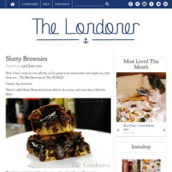 The Londoner: Slutty Brownies