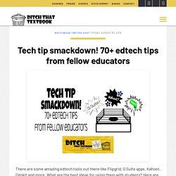 Tech tip smackdown! 70+ edtech tips from fellow educators - Ditch That Textbook
