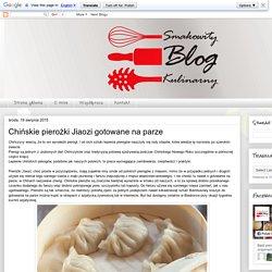 Smakowity Blog Kulinarny: Chińskie pierożki Jiaozi gotowane na parze