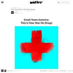 Small Town America: This Is Your War On Drugs — Matter