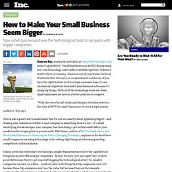 How to Make Your Small Business Seem Bigger (Using Tech)