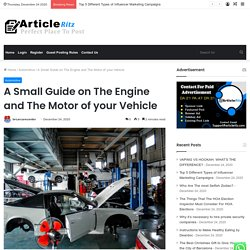 A Small Guide on The Engine and The Motor of your Vehicle