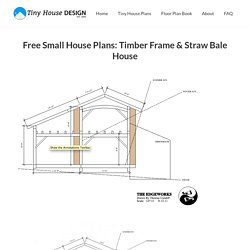 Free Small House Plans: Timber Frame & Straw Bale House - Tiny House Design