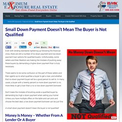 Small Down Payment Doesn't Mean The Buyer is Not Qualified