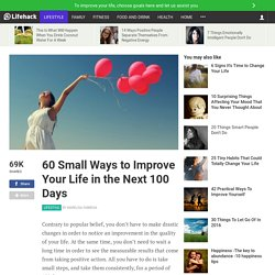 60 Small Ways to Improve Your Life in the Next 100 Days - StumbleUpon