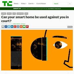 Can your smart home be used against you in court? – TechCrunch