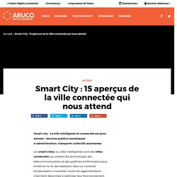 Smart City : 15 aperçus de la ville connectée qui nous attend