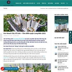 Eco Smart City Cổ Linh - Tâm điểm quận Long Biên 2021